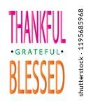 hand lettered thankful ... | Shutterstock .eps vector #1195685968