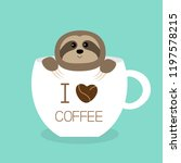 sloth sitting in teacup. i love ... | Shutterstock .eps vector #1197578215