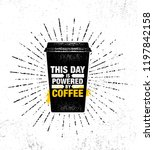 this day is powered by coffee.... | Shutterstock .eps vector #1197842158