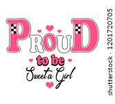 proud to be sweet a girl ... | Shutterstock . vector #1201720705