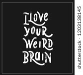 i love your weird brain   hand... | Shutterstock .eps vector #1203138145