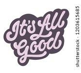 it's all good. hand lettered...   Shutterstock .eps vector #1203615685