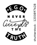 hand lettered ego never accepts ... | Shutterstock .eps vector #1203897628