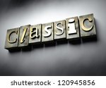 Classic concept, 3d vintage letterpress text - stock photo