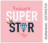 future super star. cute t shirt ... | Shutterstock .eps vector #1217541715