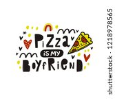 sarcasm quote   pizza is my... | Shutterstock .eps vector #1218978565