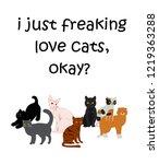 i just freaking love cats okay | Shutterstock . vector #1219363288