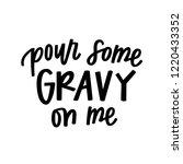 pour some gravy on me | Shutterstock .eps vector #1220433352
