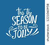 this the season to be a jolly... | Shutterstock .eps vector #1221060958