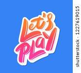 let's play. vector lettering. | Shutterstock .eps vector #1227619015