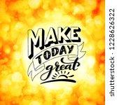 make today great. inspirational ... | Shutterstock .eps vector #1228626322