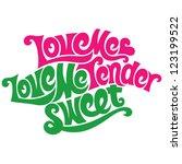 love me tender  love me sweet.... | Shutterstock .eps vector #123199522