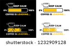 keep calm coffee is loading on...   Shutterstock .eps vector #1232909128