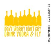 don't worry don't cry drink... | Shutterstock .eps vector #1233265438