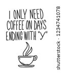 o only need coffee on days... | Shutterstock .eps vector #1234741078