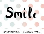 the word smile. lettering.... | Shutterstock . vector #1235277958