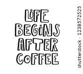 life begins after coffee. hand... | Shutterstock .eps vector #1238572525
