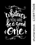 whatever you are be a good one. ... | Shutterstock .eps vector #1238975608