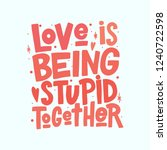 Love Is Being Stupid Together...
