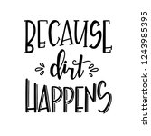 because dirt happens hand drawn ... | Shutterstock .eps vector #1243985395