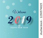 welcome 2019 happy new year... | Shutterstock .eps vector #1250574025
