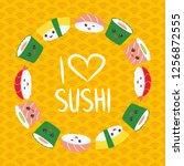 i love sushi. kawaii funny... | Shutterstock . vector #1256872555