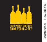 don't worry don't cry drink... | Shutterstock .eps vector #1257308542