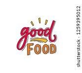 hand lettering slogan good food ... | Shutterstock .eps vector #1259395012