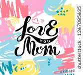 Stock vector love you mom isolated on background with hand drawn stains handwritten lettering as mother s day 1267085635