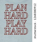 plan hard play hard | Shutterstock . vector #1268380912