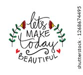 let's make today beautiful.... | Shutterstock .eps vector #1268674495