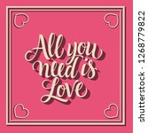 all you need is love lettering... | Shutterstock .eps vector #1268779822