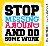 stop messing around and do some ... | Shutterstock .eps vector #1270169095