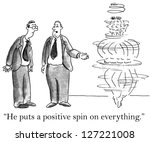 """""""he Puts A Positive Spin On..."""