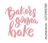 bakers gonna bake. lettering... | Shutterstock .eps vector #1272905785