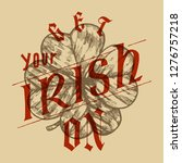 get your irish on   four leaf... | Shutterstock .eps vector #1276757218