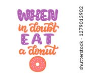 when in doubt  eat a donut.... | Shutterstock .eps vector #1279013902