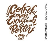 coffee makes everything better. ... | Shutterstock .eps vector #1279672942
