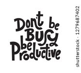 dont be busy  be productive  ... | Shutterstock .eps vector #1279687402