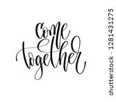 come together   hand lettering... | Shutterstock .eps vector #1281431275