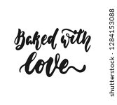 baked with love   hand drawn... | Shutterstock .eps vector #1284153088