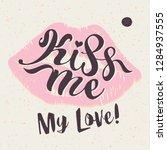 kiss me my love. lettering on... | Shutterstock .eps vector #1284937555