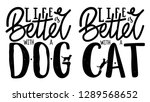 Stock vector vector set with domestic animals lettering quotes life is better with dog or cat typography 1289568652