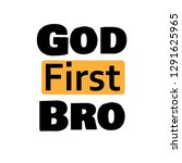 christian quote  god first bro  ... | Shutterstock .eps vector #1291625965