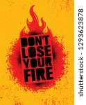 don't lose your fire. inspiring ... | Shutterstock .eps vector #1293623878