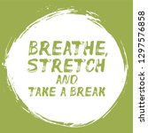 breathe  stretch and take a... | Shutterstock .eps vector #1297576858