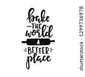 bake the world a better place... | Shutterstock .eps vector #1299736978