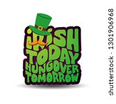 irish today hungover tomorrow   ... | Shutterstock .eps vector #1301906968