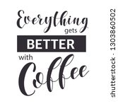 coffee quotes. everythinggets... | Shutterstock .eps vector #1303860502