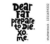 dear fat  prepare to die. xo.... | Shutterstock .eps vector #1311654332